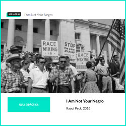* I Am Not Your Negro: Guía pedagógica